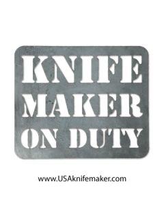 Metal Shop Sign - Knife Maker On Duty